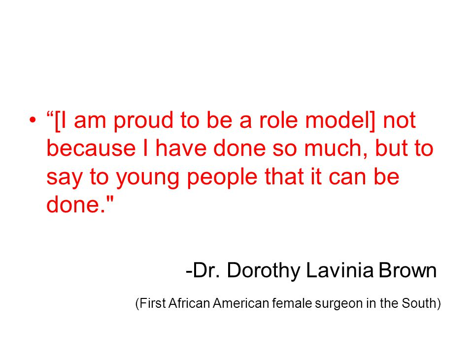 [I am proud to be a role model] not because I have done so much, but to say to young people that it can be done.
